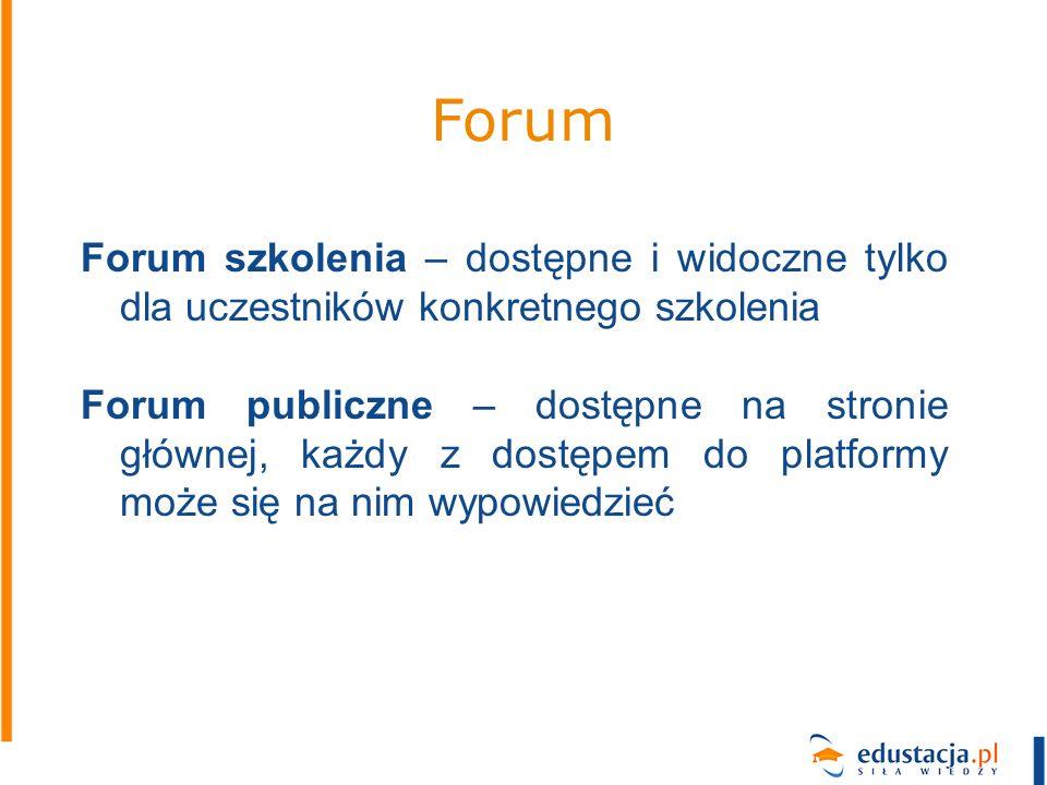 Forum Forum szkolenia – dostępne i widoczne tylko dla uczestników konkretnego szkolenia Forum publiczne – dostępne na stronie głównej, każdy z dostępe