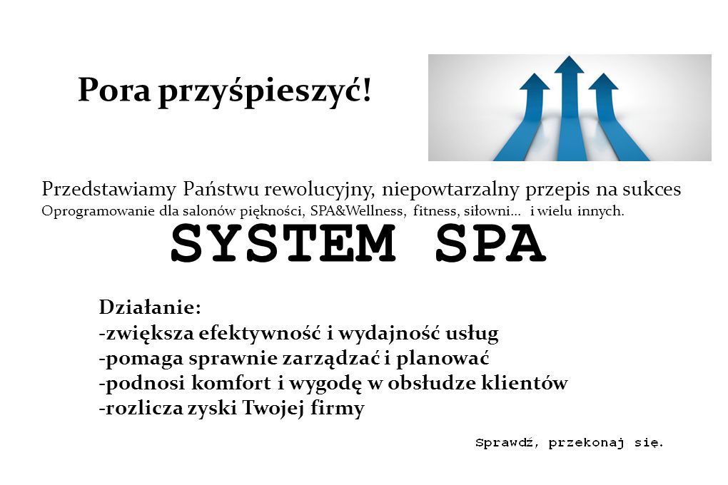 Pora przyśpieszyć! SYSTEM SPA Przedstawiamy Państwu rewolucyjny, niepowtarzalny przepis na sukces Oprogramowanie dla salonów piękności, SPA&Wellness,
