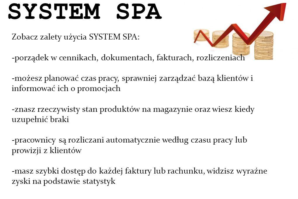 Zobacz zalety użycia SYSTEM SPA: -porządek w cennikach, dokumentach, fakturach, rozliczeniach -możesz planować czas pracy, sprawniej zarządzać bazą kl