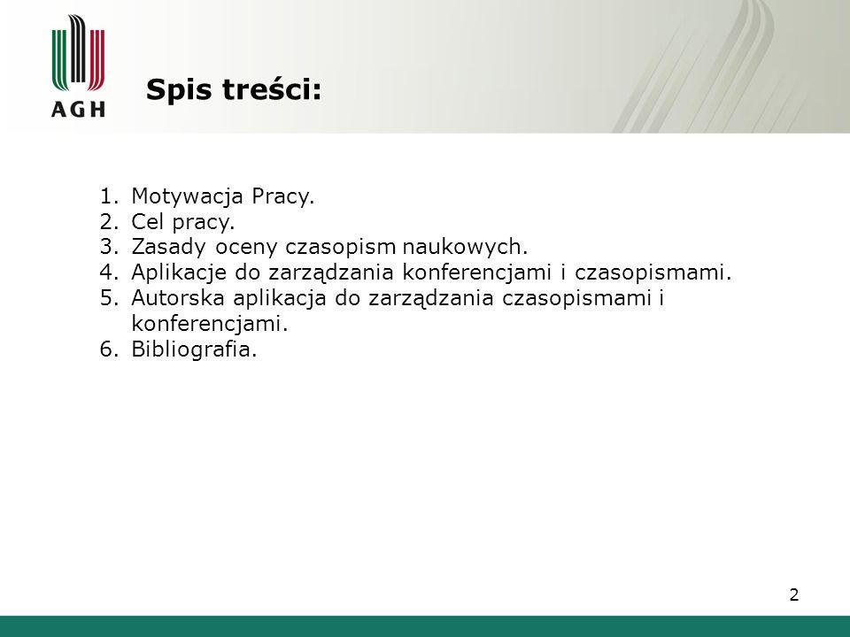 Spis treści: 1.Motywacja Pracy. 2.Cel pracy. 3.Zasady oceny czasopism naukowych. 4.Aplikacje do zarządzania konferencjami i czasopismami. 5.Autorska a