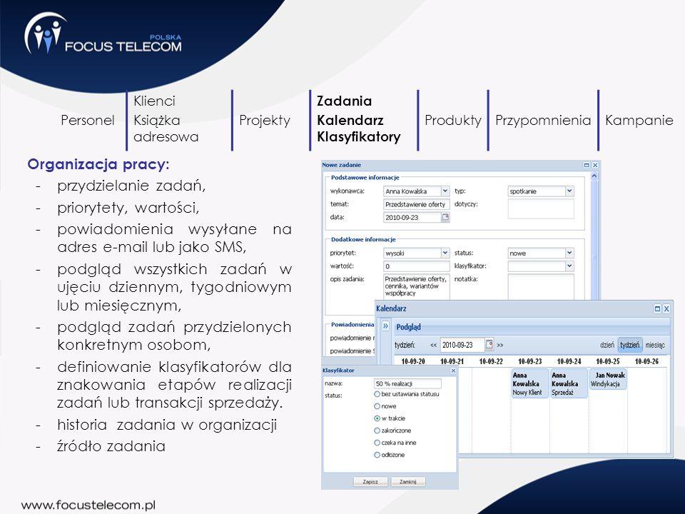 Organizacja pracy: -przydzielanie zadań, -priorytety, wartości, -powiadomienia wysyłane na adres e-mail lub jako SMS, -podgląd wszystkich zadań w ujęc