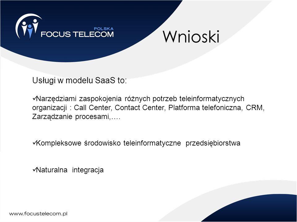 Wnioski Usługi w modelu SaaS to: Narzędziami zaspokojenia różnych potrzeb teleinformatycznych organizacji : Call Center, Contact Center, Platforma tel