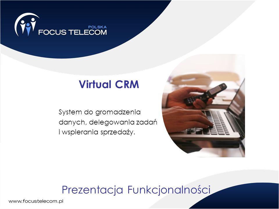Prezentacja Funkcjonalności Virtual CRM System do gromadzenia danych, delegowania zadań i wspierania sprzedaży.