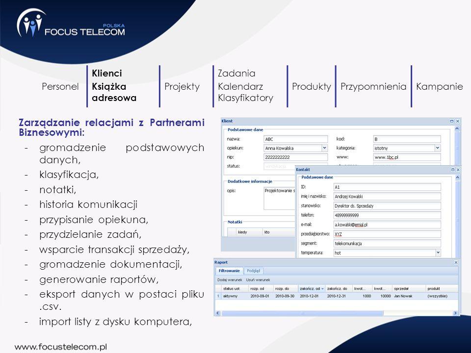 Personel Klienci Książka adresowa Projekty Zadania Kalendarz Klasyfikatory ProduktyPrzypomnieniaKampanie Zarządzanie relacjami z potencjalnymi klientami: -przydzielanie kontaktów -ujednolicona baza -historia komunikacji -historia zadań -osoby kontaktowe -załączniki -generowanie raportów, -import listy z dysku komputera, -kampanie