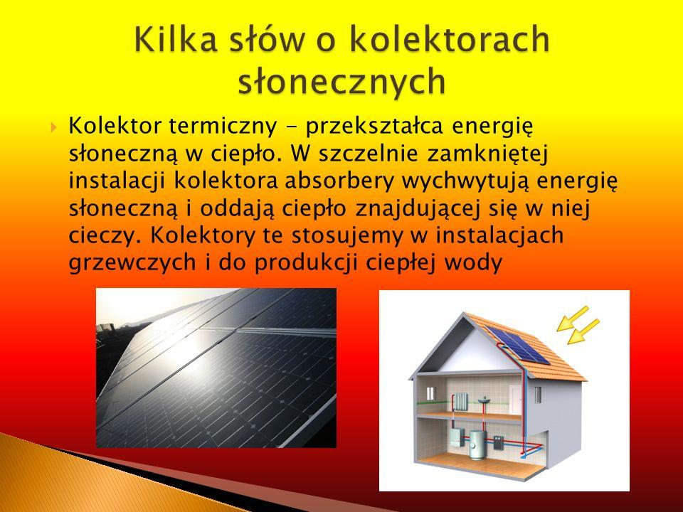 Kolektor termiczny - przekształca energię słoneczną w ciepło. W szczelnie zamkniętej instalacji kolektora absorbery wychwytują energię słoneczną i odd