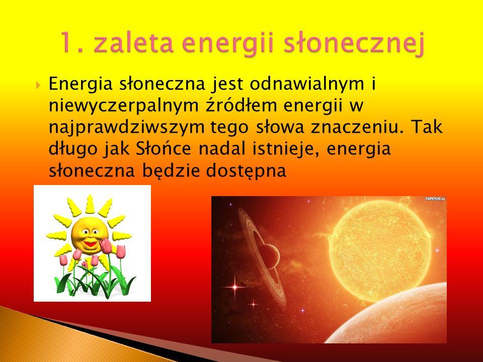 Energia słoneczna jest odnawialnym i niewyczerpalnym źródłem energii w najprawdziwszym tego słowa znaczeniu. Tak długo jak Słońce nadal istnieje, ener