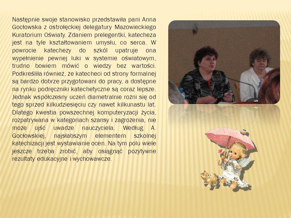 Następnie swoje stanowisko przedstawiła pani Anna Gocłowska z ostrołęckiej delegatury Mazowieckiego Kuratorium Oświaty. Zdaniem prelegentki, katecheza