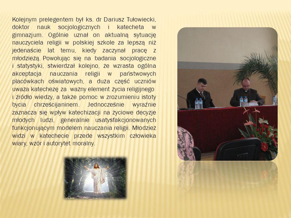 Kolejnym prelegentem był ks. dr Dariusz Tułowiecki, doktor nauk socjologicznych i katecheta w gimnazjum. Ogólnie uznał on aktualną sytuację nauczyciel