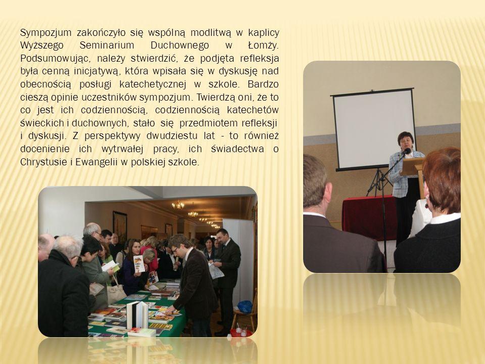 Sympozjum zakończyło się wspólną modlitwą w kaplicy Wyższego Seminarium Duchownego w Łomży. Podsumowując, należy stwierdzić, że podjęta refleksja była