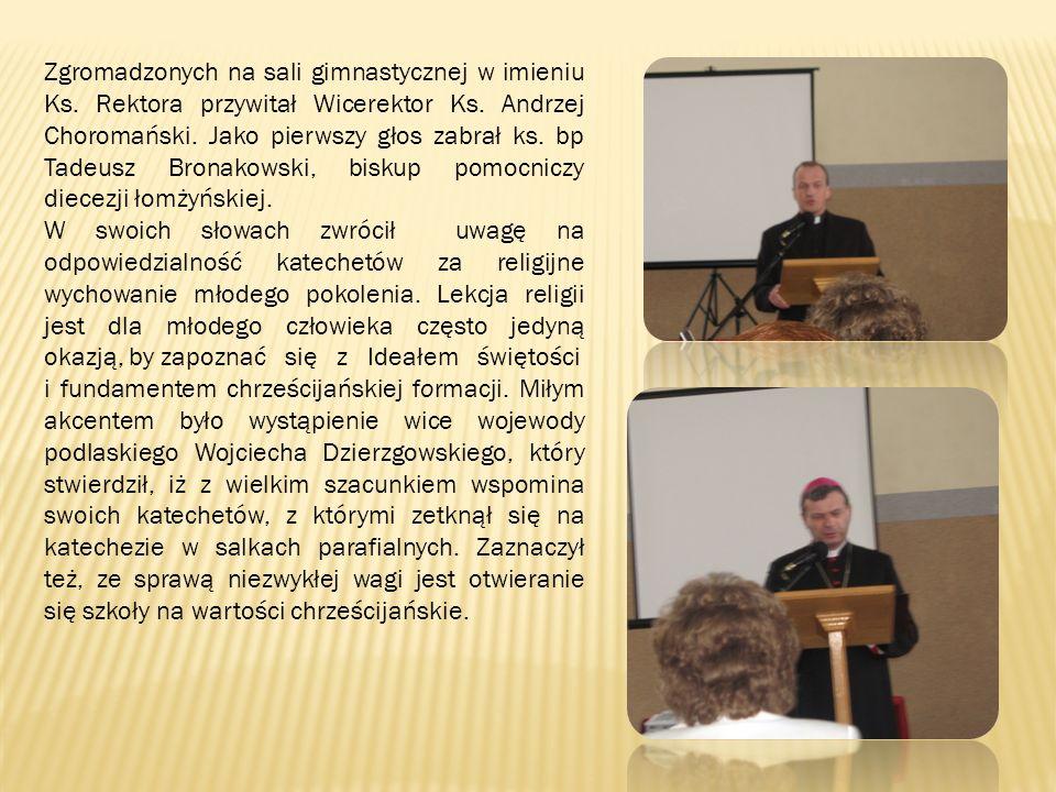 Zgromadzonych na sali gimnastycznej w imieniu Ks. Rektora przywitał Wicerektor Ks. Andrzej Choromański. Jako pierwszy głos zabrał ks. bp Tadeusz Brona