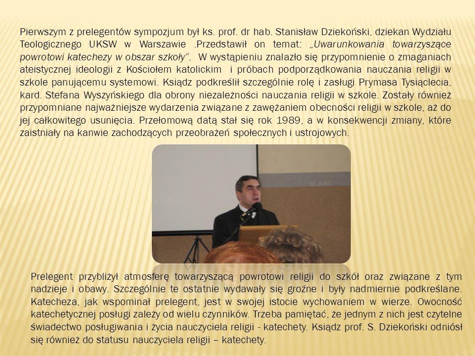 Pierwszym z prelegentów sympozjum był ks. prof. dr hab. Stanisław Dziekoński, dziekan Wydziału Teologicznego UKSW w Warszawie.Przedstawił on temat: Uw