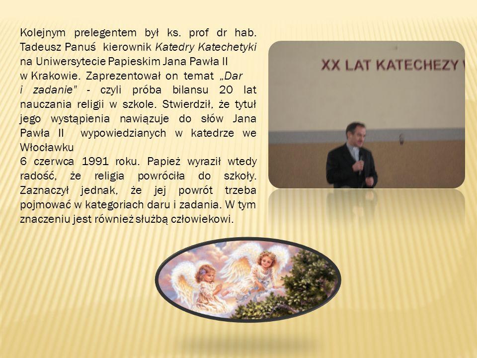 Kolejnym prelegentem był ks. prof dr hab. Tadeusz Panuś kierownik Katedry Katechetyki na Uniwersytecie Papieskim Jana Pawła lI w Krakowie. Zaprezentow