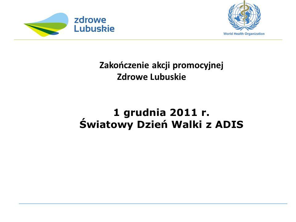 Zakończenie akcji promocyjnej Zdrowe Lubuskie 1 grudnia 2011 r. Światowy Dzień Walki z ADIS