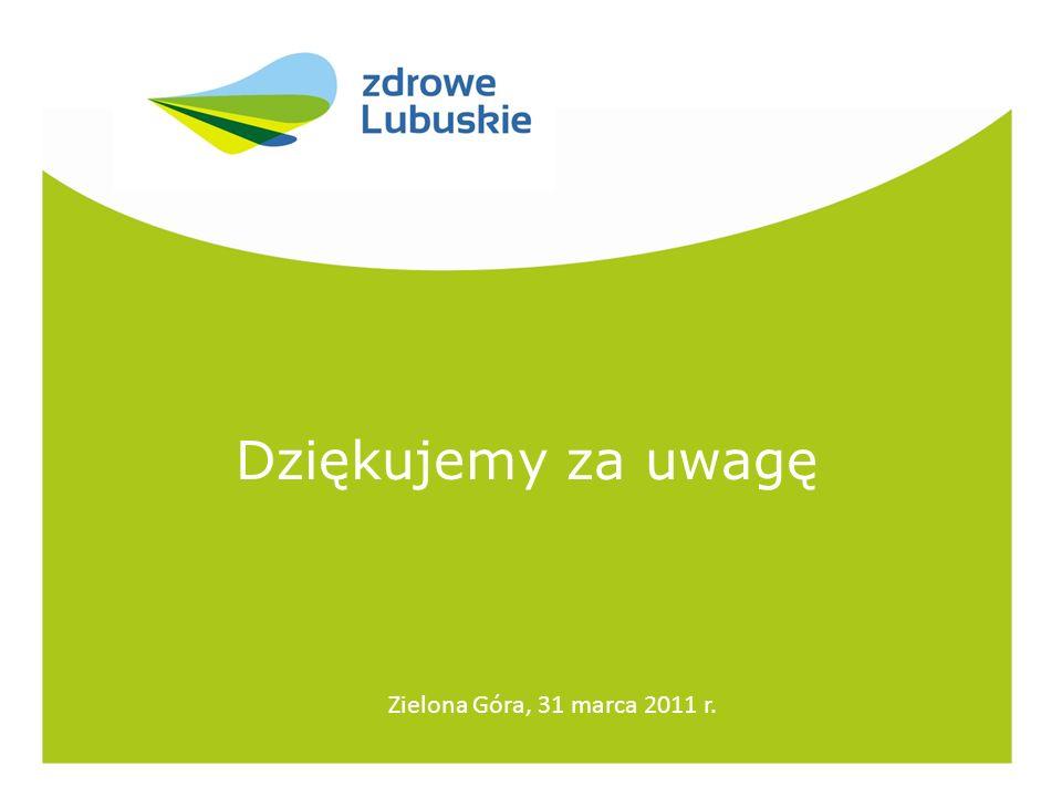 Dziękujemy za uwagę Zielona Góra, 31 marca 2011 r.