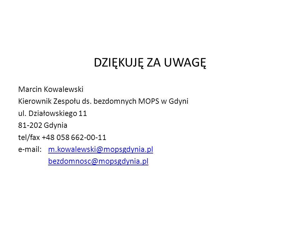 DZIĘKUJĘ ZA UWAGĘ Marcin Kowalewski Kierownik Zespołu ds. bezdomnych MOPS w Gdyni ul. Działowskiego 11 81-202 Gdynia tel/fax +48 058 662-00-11 e-mail: