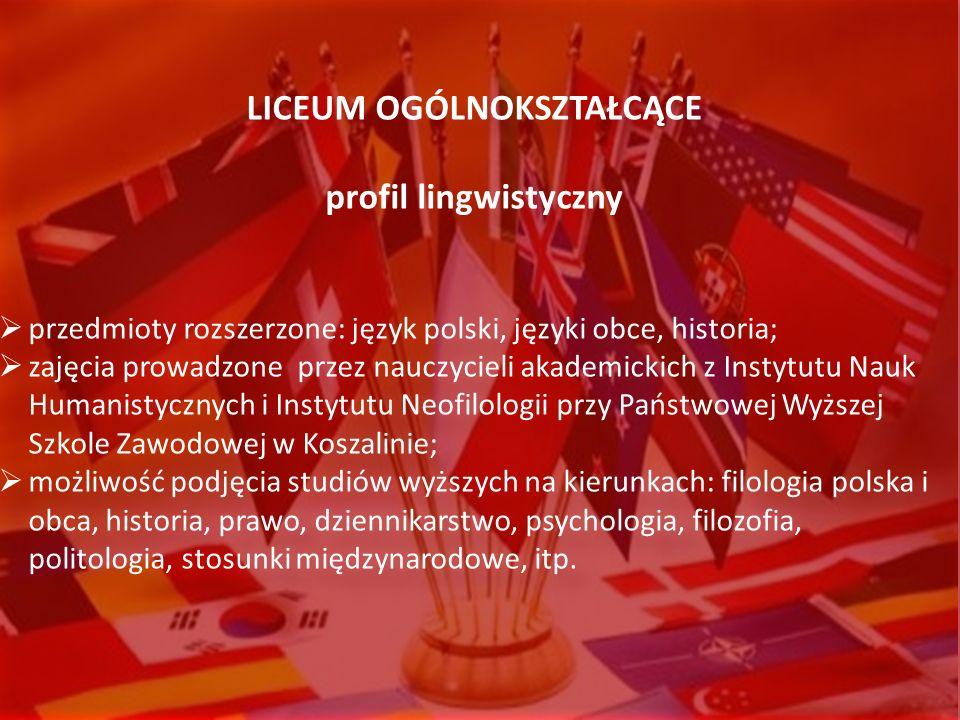 LICEUM OGÓLNOKSZTAŁCĄCE profil lingwistyczny przedmioty rozszerzone: język polski, języki obce, historia; zajęcia prowadzone przez nauczycieli akademi