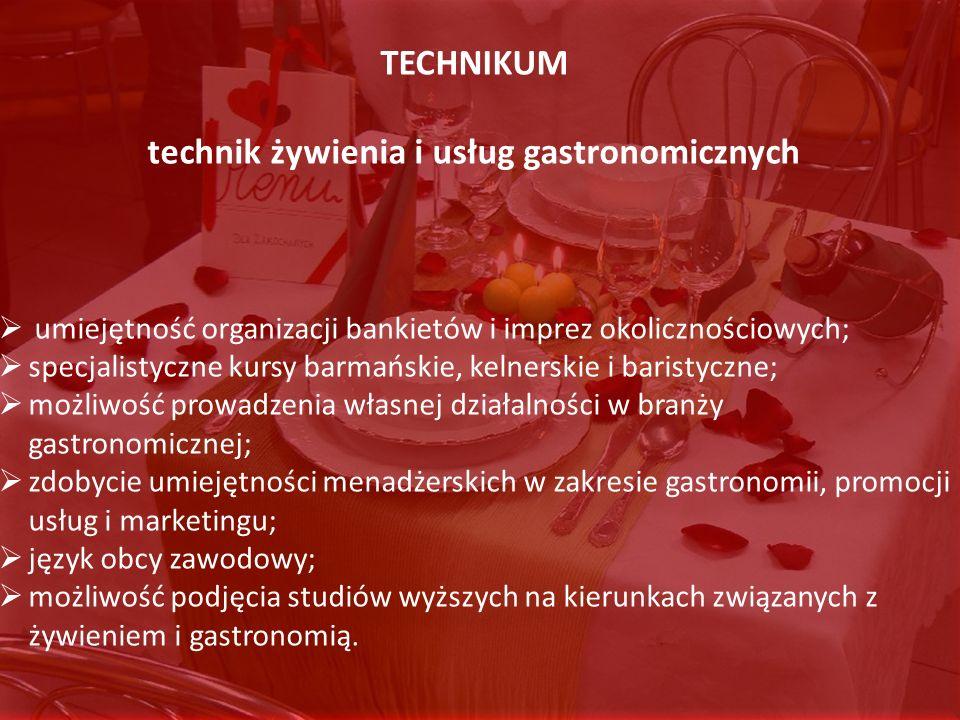 TECHNIKUM technik żywienia i usług gastronomicznych umiejętność organizacji bankietów i imprez okolicznościowych; specjalistyczne kursy barmańskie, ke