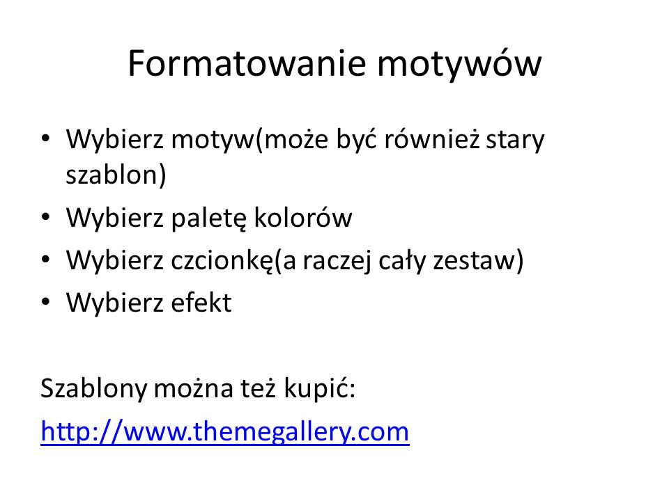 Szablony w praktyce Skąd pobrać: – http://szablony-power- point.blogspot.com/2007/04/powerpoint- szablony.html http://szablony-power- point.blogspot.c