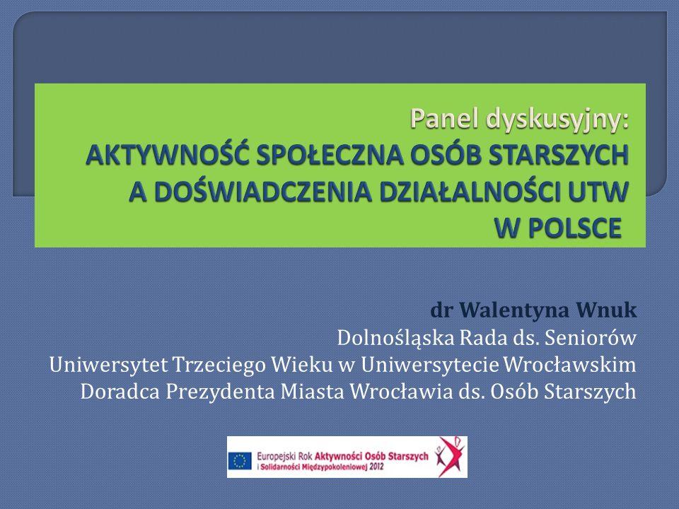 dr Walentyna Wnuk Dolnośląska Rada ds. Seniorów Uniwersytet Trzeciego Wieku w Uniwersytecie Wrocławskim Doradca Prezydenta Miasta Wrocławia ds. Osób S