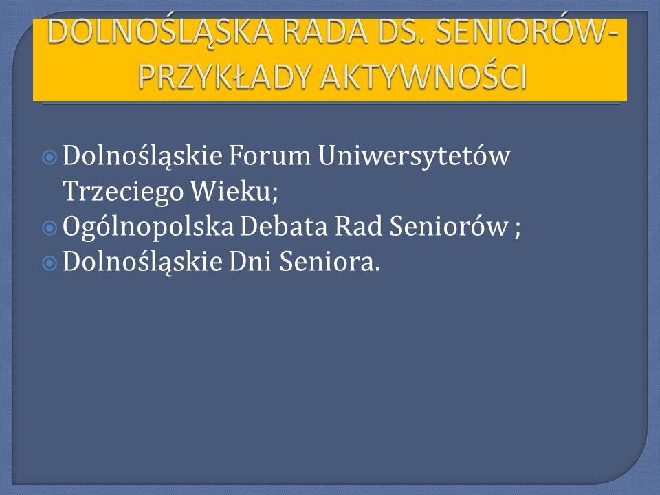 Dolnośląskie Forum Uniwersytetów Trzeciego Wieku; Ogólnopolska Debata Rad Seniorów ; Dolnośląskie Dni Seniora.