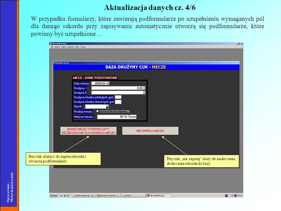 Opracowanie : Michał Kukiełczyński W przypadku formularzy, które zawierają podformularze po uzupełnieniu wymaganych pól dla danego rekordu przy zapisy