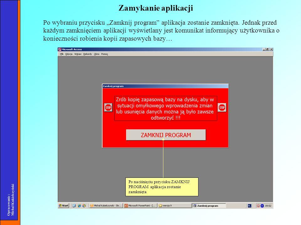 Opracowanie : Michał Kukiełczyński Po wybraniu przycisku Zamknij program aplikacja zostanie zamknięta. Jednak przed każdym zamknięciem aplikacji wyświ