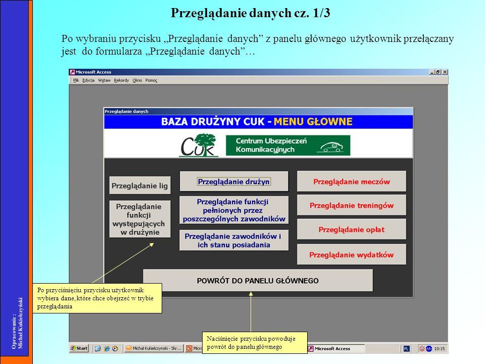 Opracowanie : Michał Kukiełczyński Po wybraniu przycisku Przeglądanie danych z panelu głównego użytkownik przełączany jest do formularza Przeglądanie