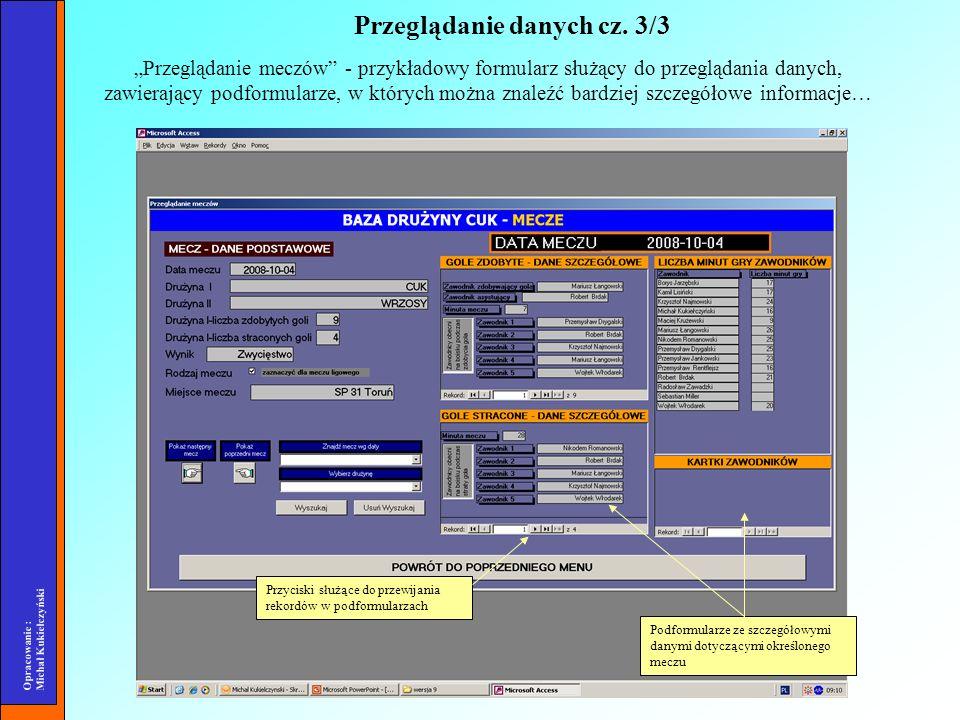 Opracowanie : Michał Kukiełczyński Przeglądanie meczów - przykładowy formularz służący do przeglądania danych, zawierający podformularze, w których mo