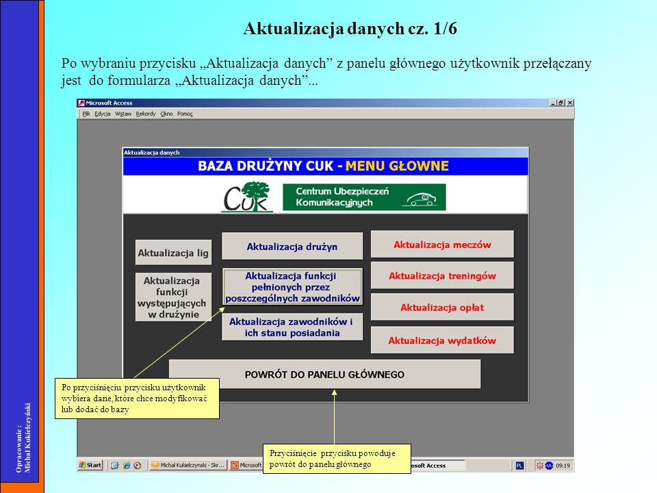 Opracowanie : Michał Kukiełczyński Po wybraniu przycisku Aktualizacja danych z panelu głównego użytkownik przełączany jest do formularza Aktualizacja