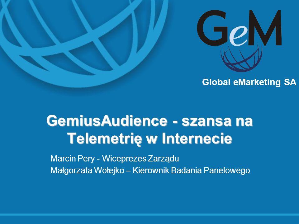 Global eMarketing SA GemiusAudience - szansa na Telemetrię w Internecie Marcin Pery - Wiceprezes Zarządu Małgorzata Wołejko – Kierownik Badania Panelo