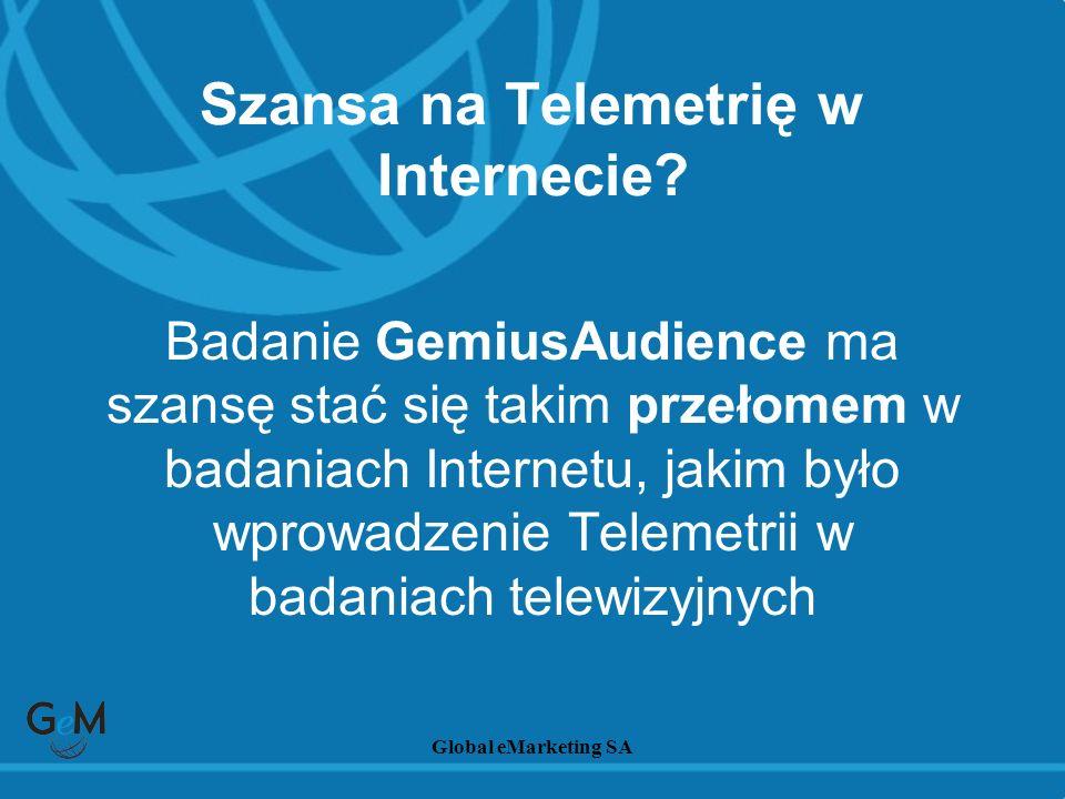 Global eMarketing SA Szansa na Telemetrię w Internecie? Badanie GemiusAudience ma szansę stać się takim przełomem w badaniach Internetu, jakim było wp