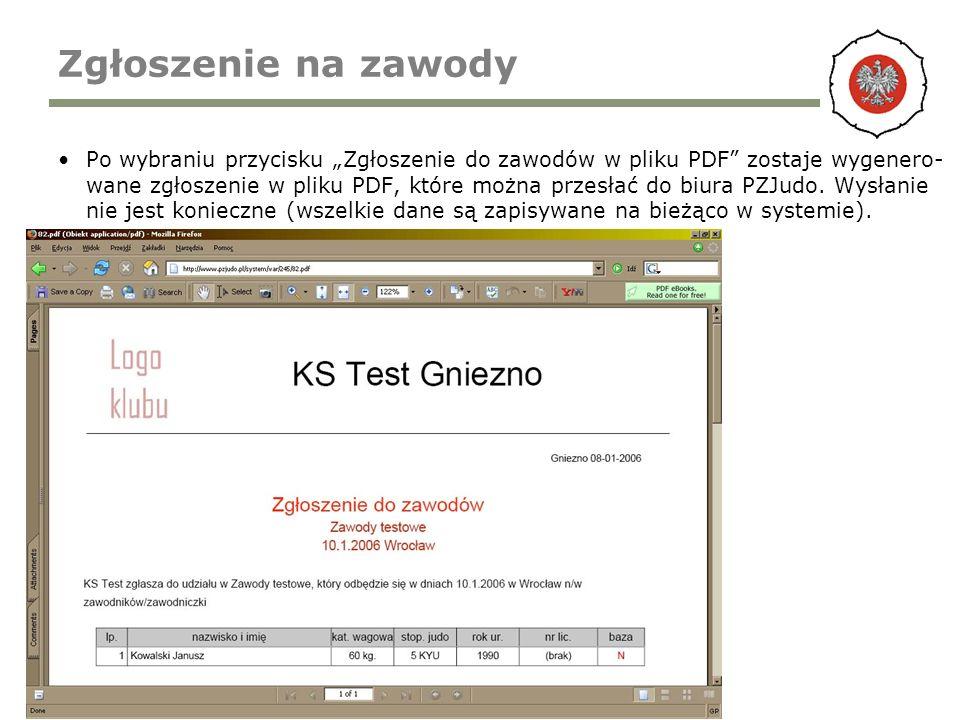 Zgłoszenie na zawody Po wybraniu przycisku Zgłoszenie do zawodów w pliku PDF zostaje wygenero- wane zgłoszenie w pliku PDF, które można przesłać do biura PZJudo.