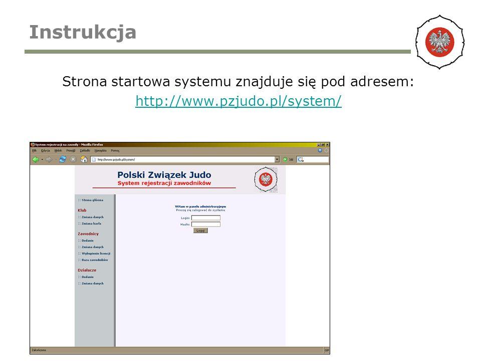 Instrukcja Strona startowa systemu znajduje się pod adresem: http://www.pzjudo.pl/system/
