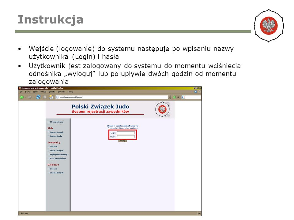 Instrukcja Wejście (logowanie) do systemu następuje po wpisaniu nazwy użytkownika (Login) i hasła Użytkownik jest zalogowany do systemu do momentu wciśnięcia odnośnika wyloguj lub po upływie dwóch godzin od momentu zalogowania