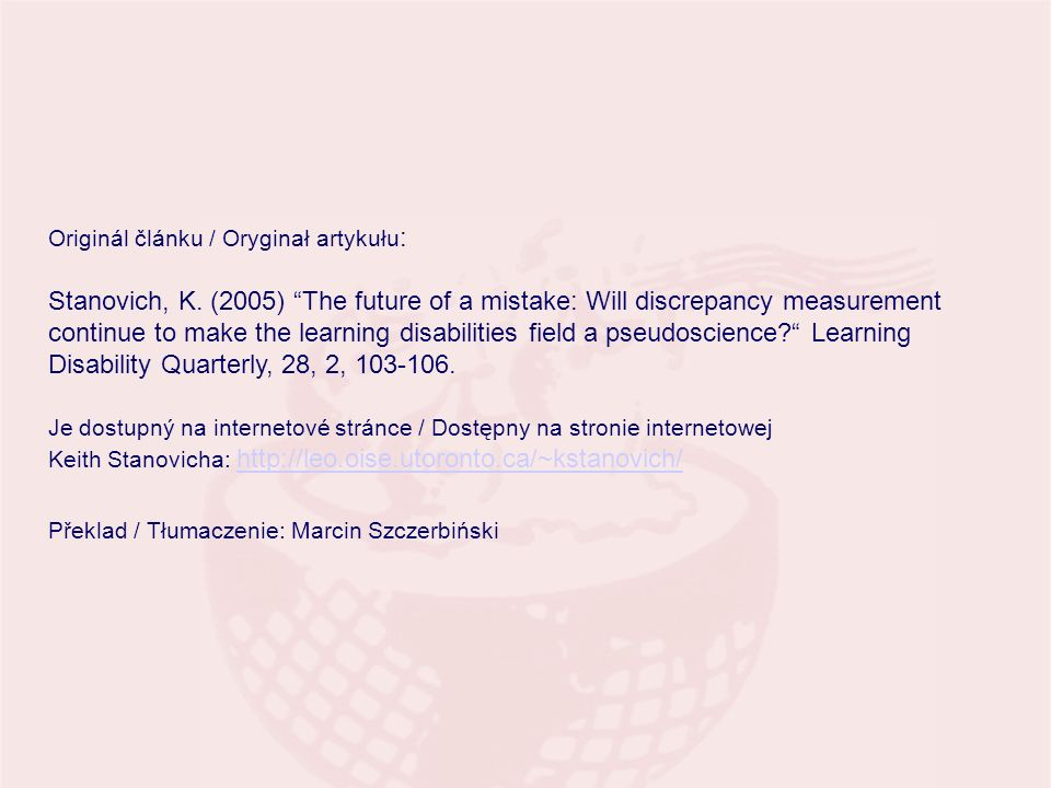 Originál článku / Oryginał artykułu : Stanovich, K. (2005) The future of a mistake: Will discrepancy measurement continue to make the learning disabil