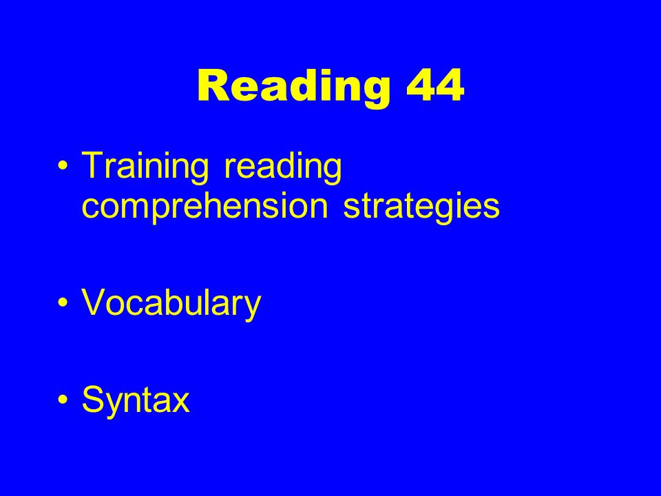 Reading 44 Training reading comprehension strategies Vocabulary Syntax