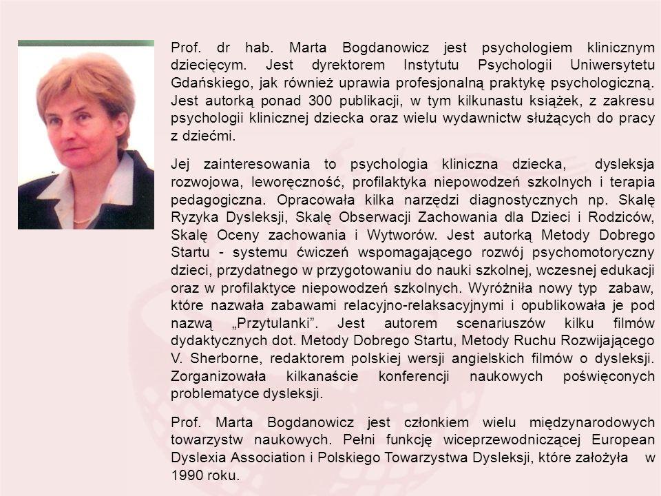 Prof. dr hab. Marta Bogdanowicz jest psychologiem klinicznym dziecięcym. Jest dyrektorem Instytutu Psychologii Uniwersytetu Gdańskiego, jak również up
