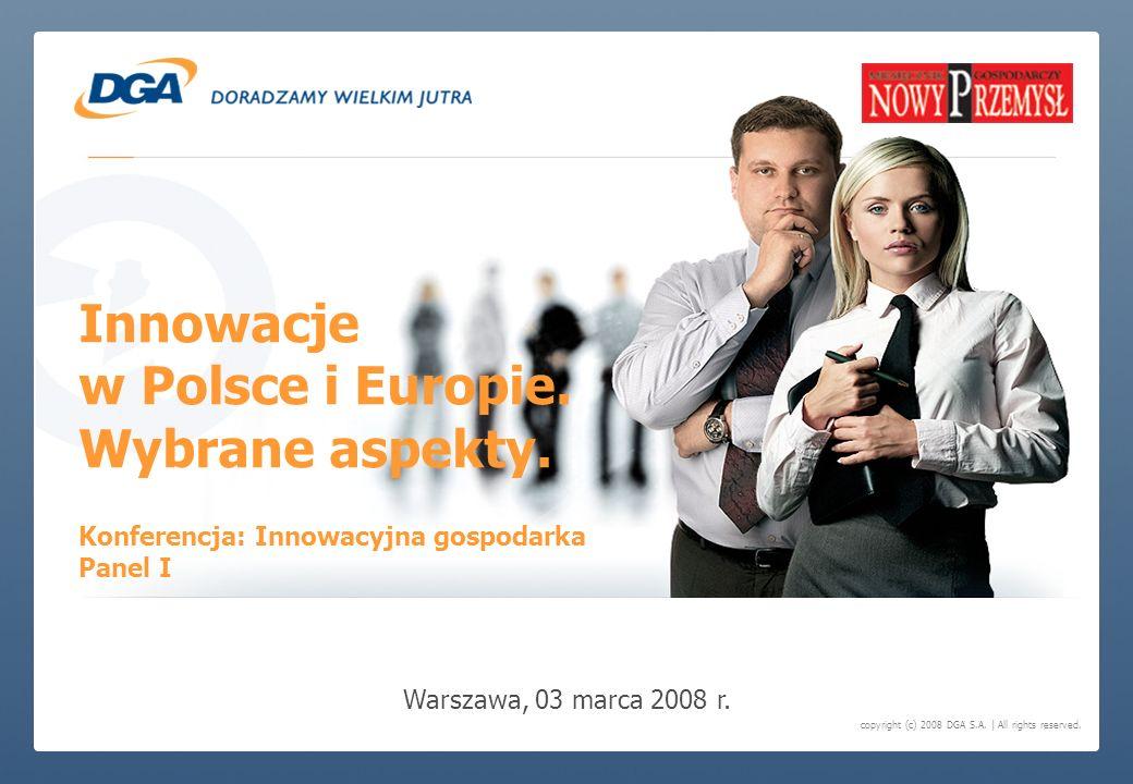 copyright (c) 2008 DGA S.A. | All rights reserved. Innowacje w Polsce i Europie. Wybrane aspekty. Warszawa, 03 marca 2008 r. Konferencja: Innowacyjna