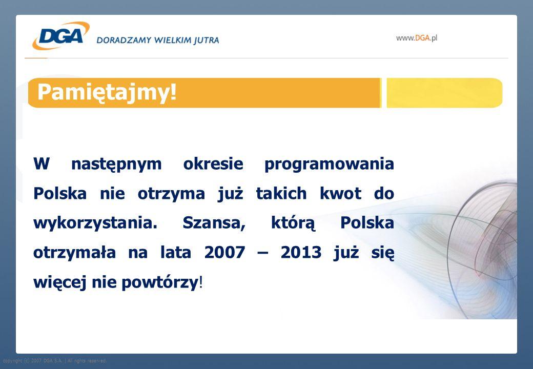copyright (c) 2007 DGA S.A. | All rights reserved. Pamiętajmy! W następnym okresie programowania Polska nie otrzyma już takich kwot do wykorzystania.