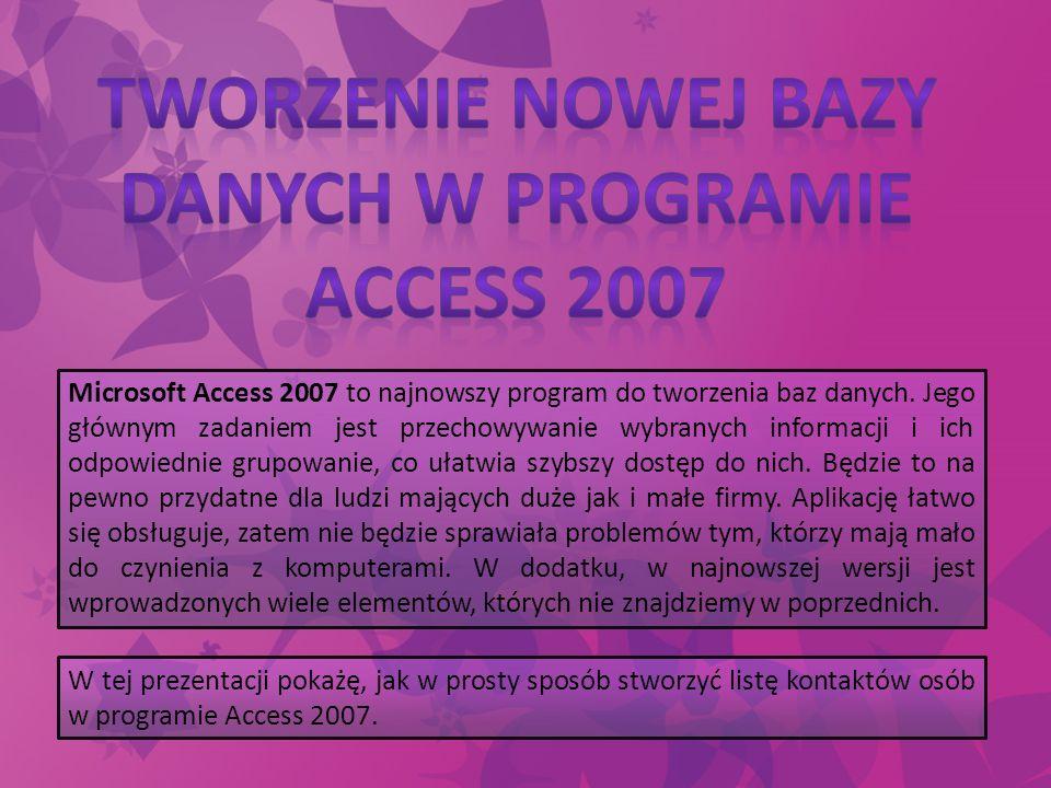 Microsoft Access 2007 to najnowszy program do tworzenia baz danych. Jego głównym zadaniem jest przechowywanie wybranych informacji i ich odpowiednie g