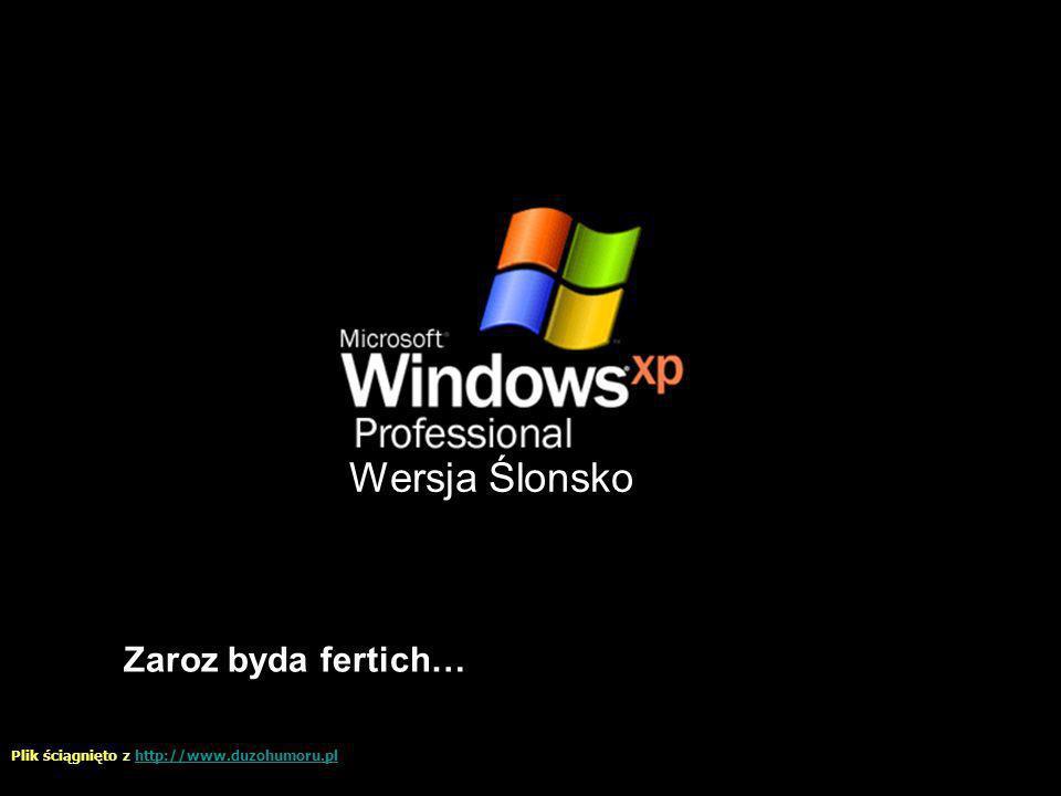 Wersja Ślonsko Zaroz byda fertich… Plik ściągnięto z http://www.duzohumoru.plhttp://www.duzohumoru.pl