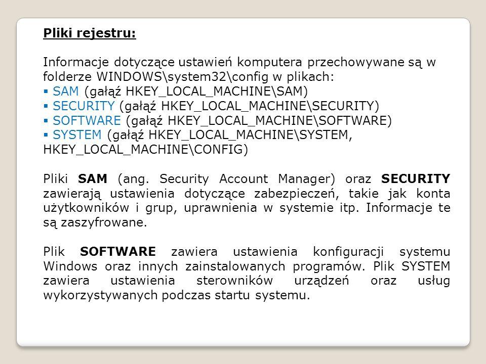 Pliki rejestru: Informacje dotyczące ustawień komputera przechowywane są w folderze WINDOWS\system32\config w plikach: SAM (gałąź HKEY_LOCAL_MACHINE\S