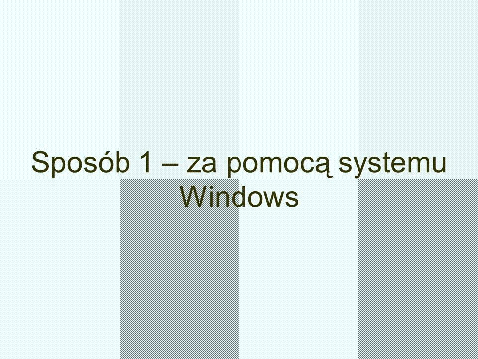 Sposób 1 – za pomocą systemu Windows