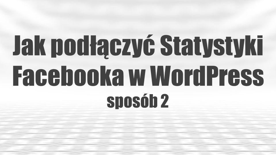 Jak podłączyć Statystyki Facebooka w WordPress sposób 2