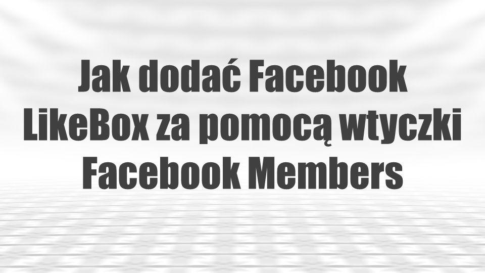 Przejdź na Stronę: http://wordpress.org/extend/plugins/facebook-members Bądź wyszukaj wtyczkę Facebook members w panelu instalacyjnym wtyczek WordPress ( Wtyczki / Dodaj Nową / Szukaj… )