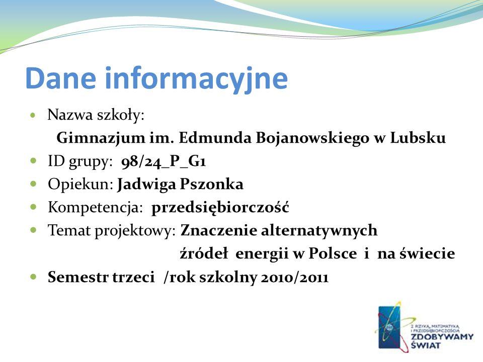 Dane informacyjne Nazwa szkoły: Gimnazjum im. Edmunda Bojanowskiego w Lubsku ID grupy: 98/24_P_G1 Opiekun: Jadwiga Pszonka Kompetencja: przedsiębiorcz