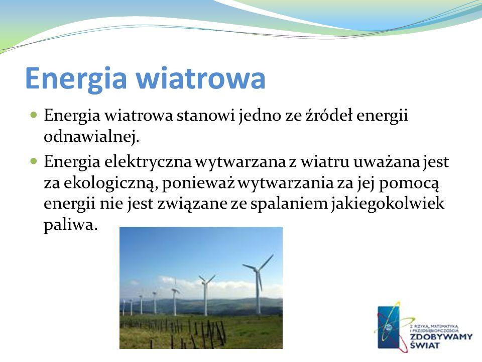 Energia wiatrowa Energia wiatrowa stanowi jedno ze źródeł energii odnawialnej. Energia elektryczna wytwarzana z wiatru uważana jest za ekologiczną, po