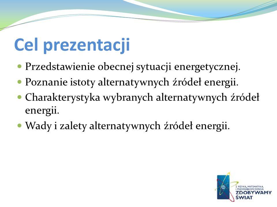 Cel prezentacji Przedstawienie obecnej sytuacji energetycznej. Poznanie istoty alternatywnych źródeł energii. Charakterystyka wybranych alternatywnych