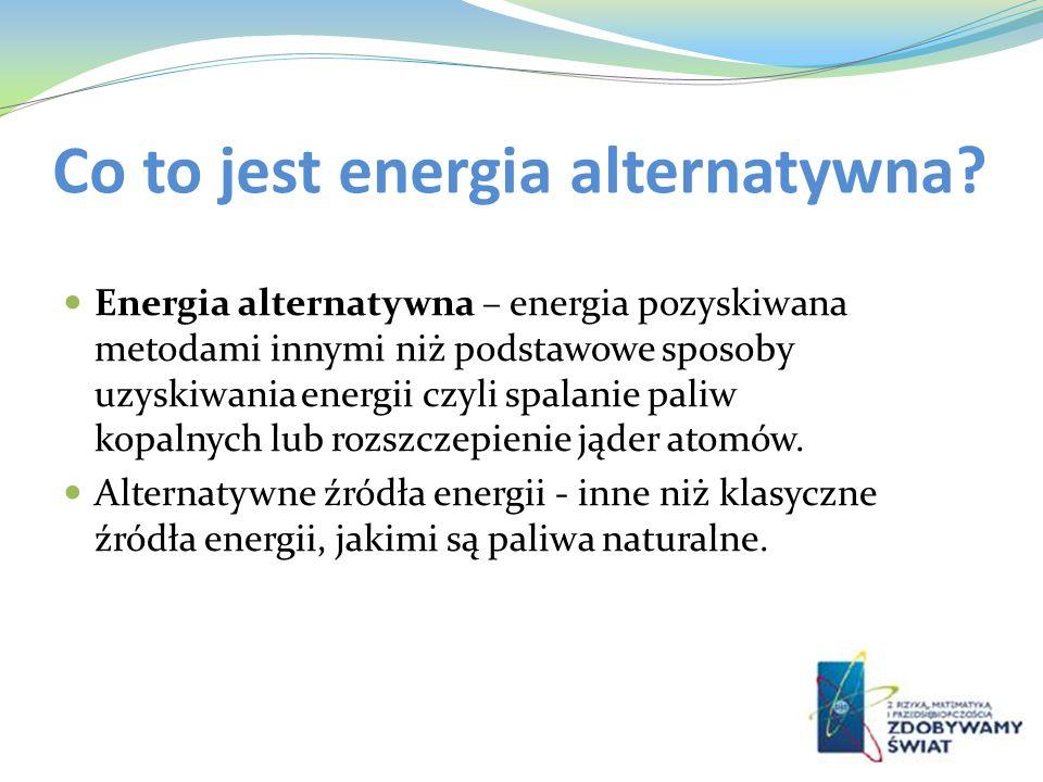 Co to jest energia alternatywna? Energia alternatywna – energia pozyskiwana metodami innymi niż podstawowe sposoby uzyskiwania energii czyli spalanie
