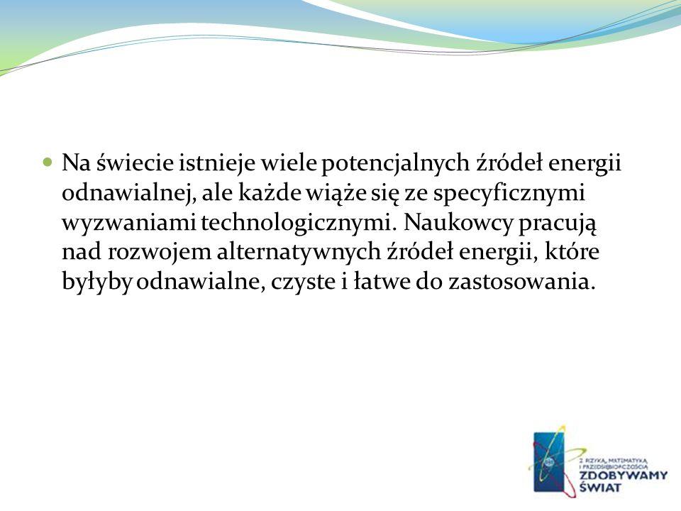 Na świecie istnieje wiele potencjalnych źródeł energii odnawialnej, ale każde wiąże się ze specyficznymi wyzwaniami technologicznymi. Naukowcy pracują